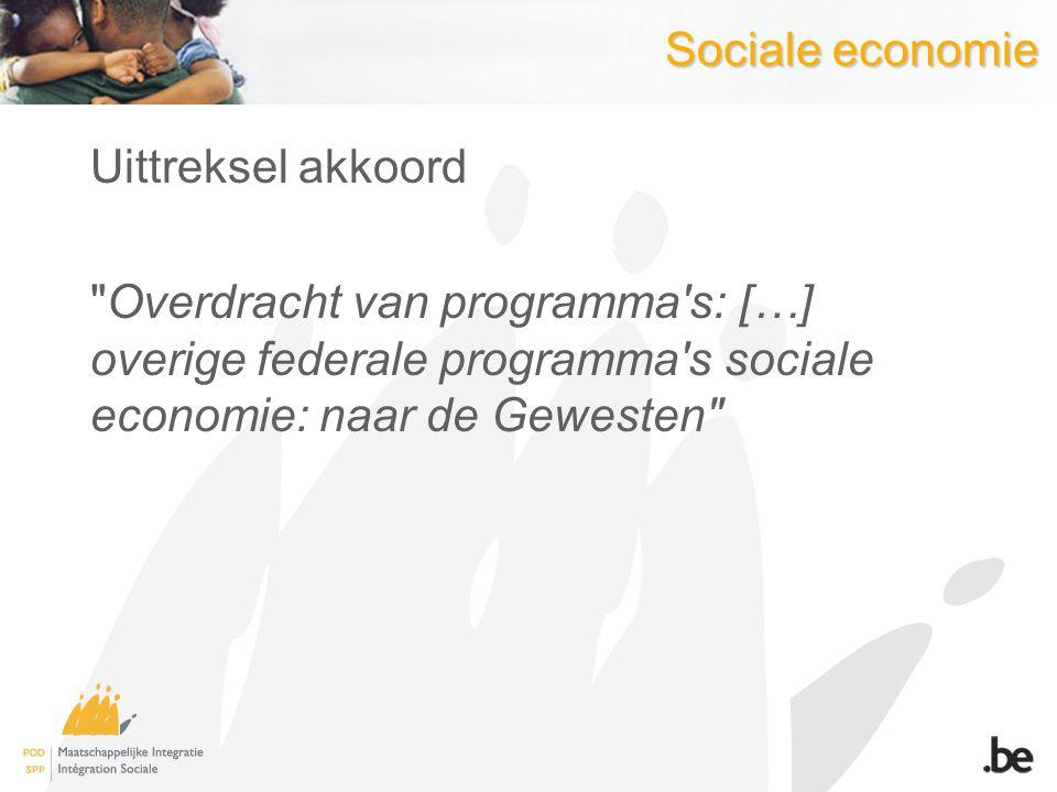 Sociale economie Uittreksel akkoord Overdracht van programma s: […] overige federale programma s sociale economie: naar de Gewesten